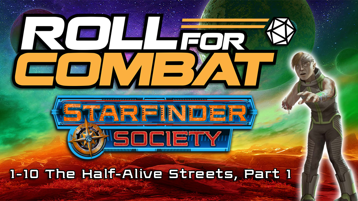 Starfinder Society - Ep. 1.1 | #1-10 The Half-Alive Streets | Roll For Combat