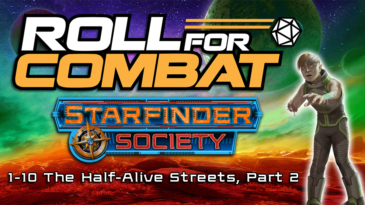 Starfinder Society - Ep. 1.2 | #1-10 The Half-Alive Streets | Roll For Combat